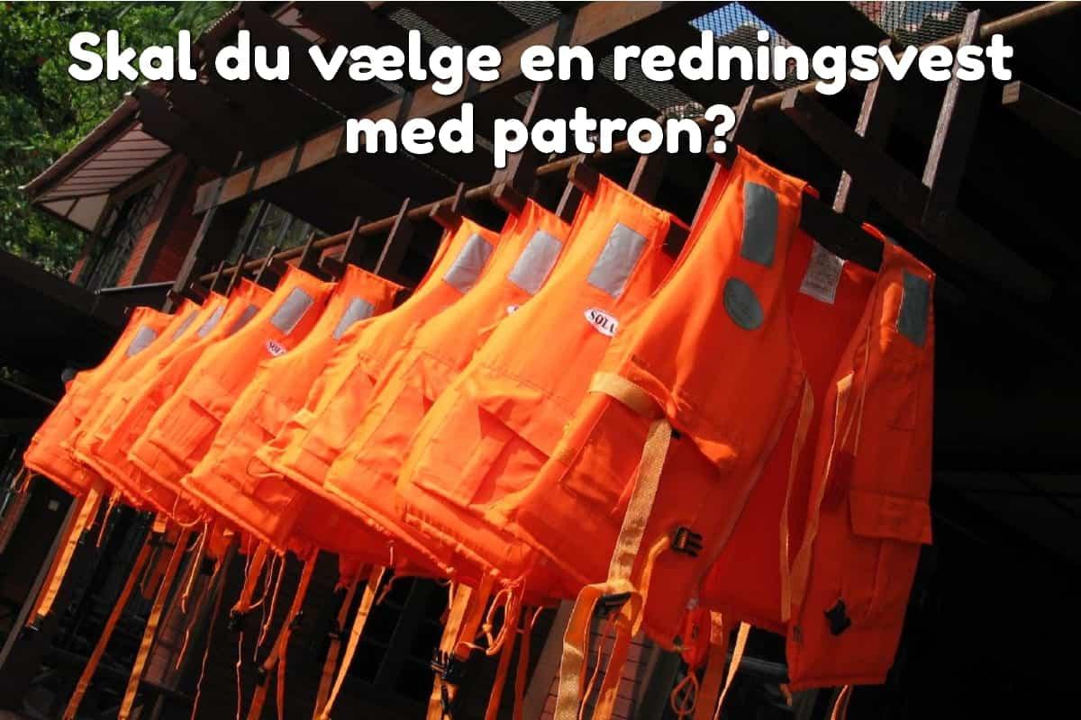 Skal du vælge en redningsvest med patron?