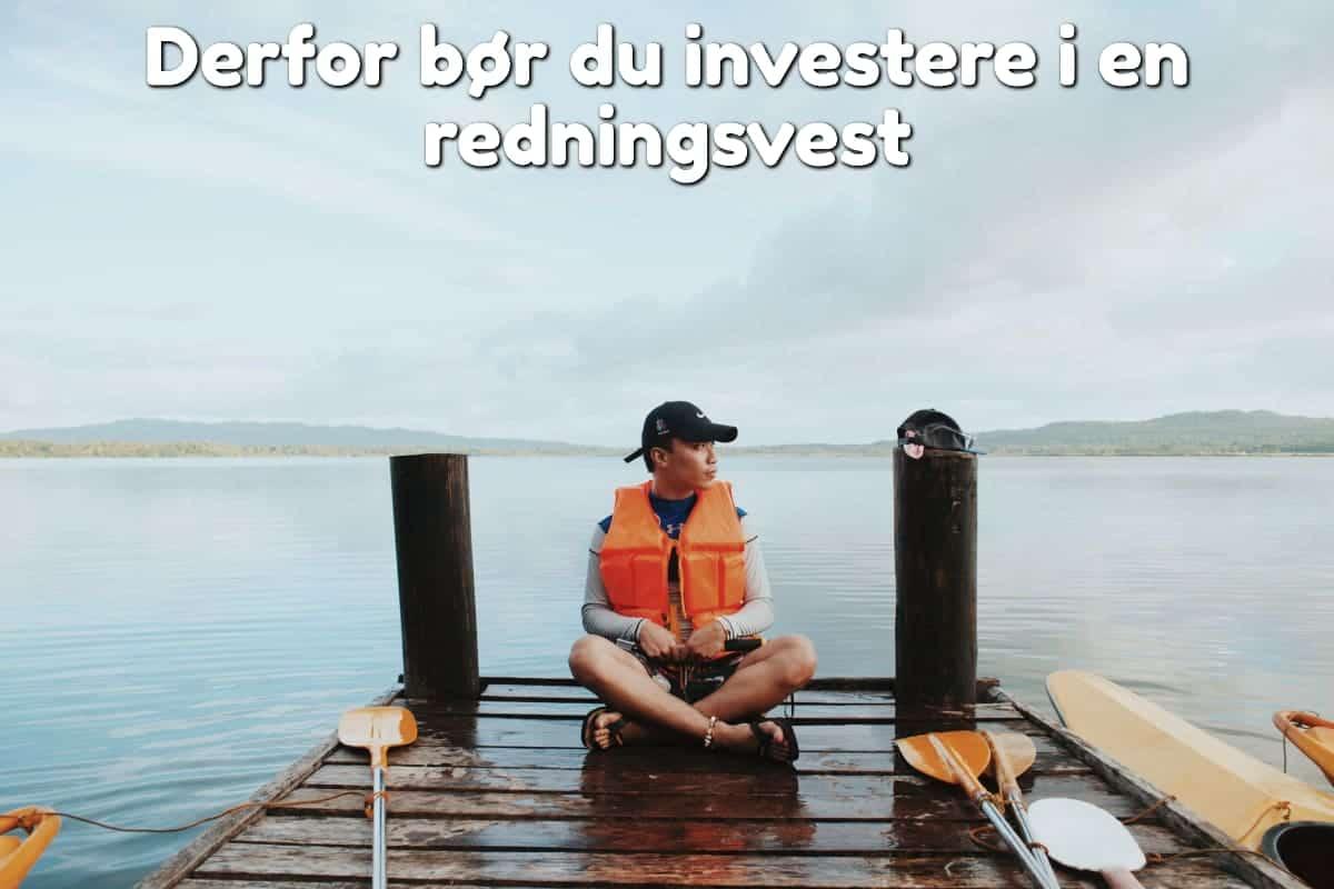 Derfor bør du investere i en redningsvest